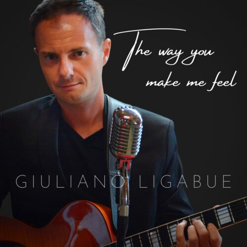 Giuliano Ligabue - The way you make me feel