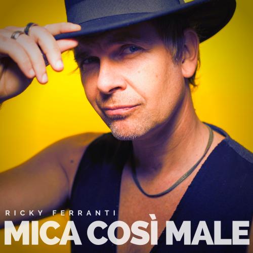 Mica così male | Nuovo singolo per Ricky Ferranti
